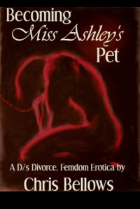 Becoming Miss Ashley's Pet by Chris Bellows