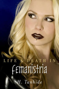 Life & Death in Femanistria by H Tanhide